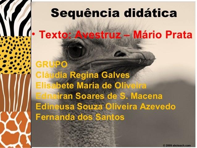 Sequência didática• Texto: Avestruz – Mário Prata© 2009 abcteach.comGRUPOCláudia Regina GalvesElisabete Maria de OliveiraE...