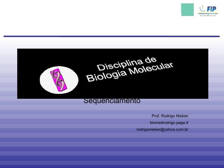 Seqüenciamento Prof. Rodrigo Niskier biomedrodrigo.page.tl [email_address]