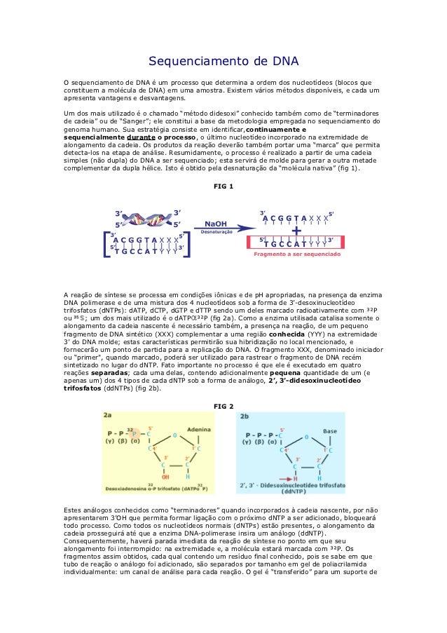 Sequenciamento de DNAO sequenciamento de DNA é um processo que determina a ordem dos nucleotídeos (blocos queconstituem a ...