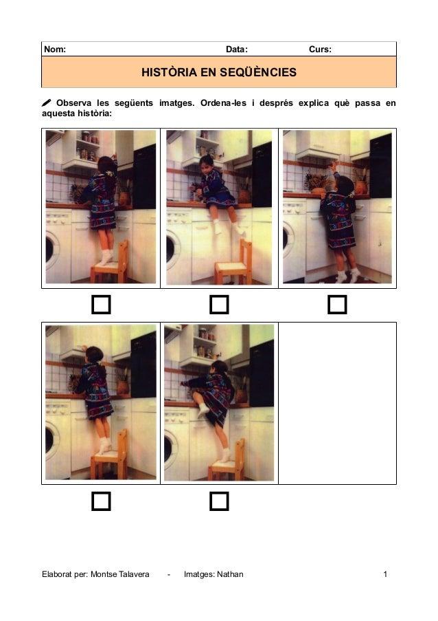 Nom: Data: Curs:HISTÒRIA EN SEQÜÈNCIES Observa les següents imatges. Ordena-les i després explica què passa enaquesta his...