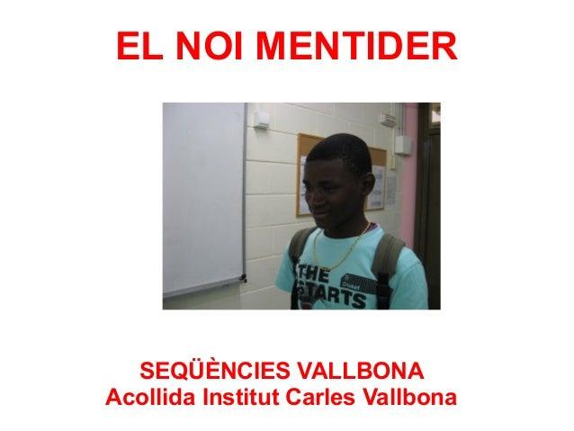 EL NOI MENTIDER  SEQÜÈNCIES VALLBONA Acollida Institut Carles Vallbona