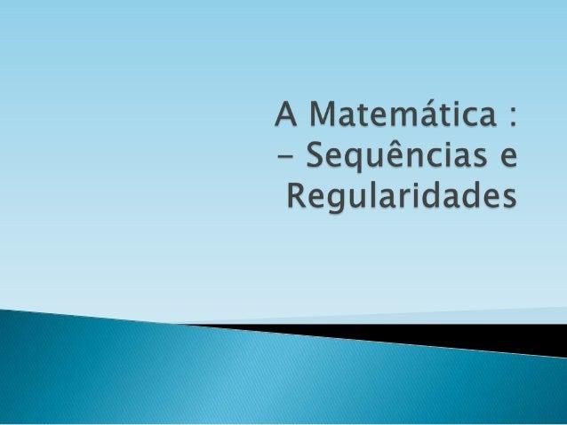    Uma sequência é um objecto ou número que    é repetido cada vez mais vezes …
