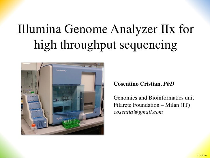 Illumina Genome Analyzer IIx for     high throughput sequencing                   Cosentino Cristian, PhD                 ...