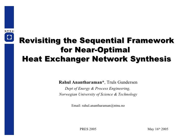 Revisiting the Sequential Framework for Near-Optimal  Heat Exchanger Network Synthesis Rahul Anantharaman* , Truls Gunders...
