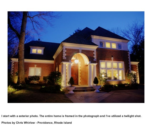 I start with a exterior photo. The entire home is framed in the photograph and I've utilized a twilight shot. Photos by Ch...