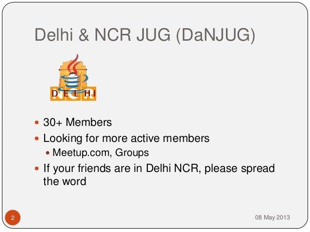 Delhi & NCR JUG (DaNJUG)08 May 20132 30+ Members Looking for more active members Meetup.com, Groups If your friends ar...
