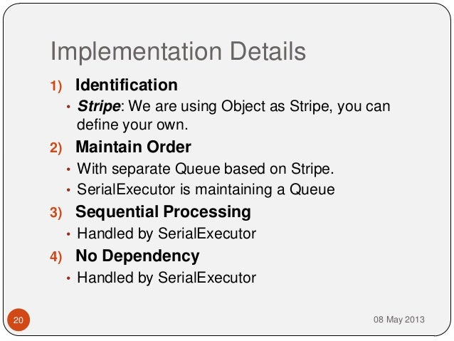 Implementation Details08 May 2013201) Identification• Stripe: We are using Object as Stripe, you candefine your own.2) Mai...
