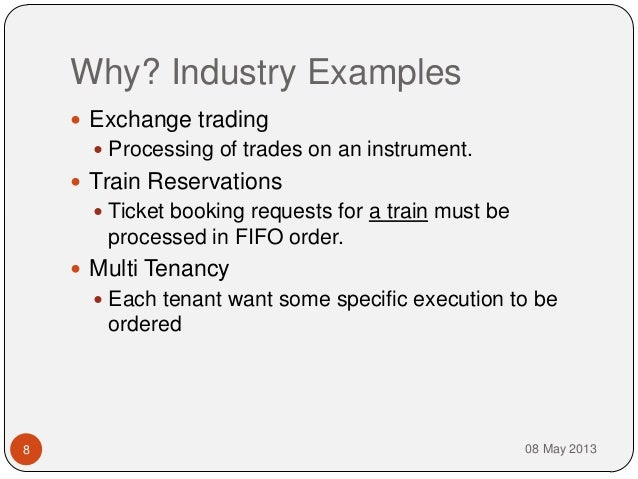 Why? Industry Examples08 May 20138 Exchange trading Processing of trades on an instrument. Train Reservations Ticket b...