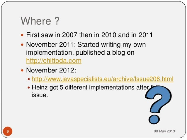 Where ?08 May 20139 First saw in 2007 then in 2010 and in 2011 November 2011: Started writing my ownimplementation, publ...