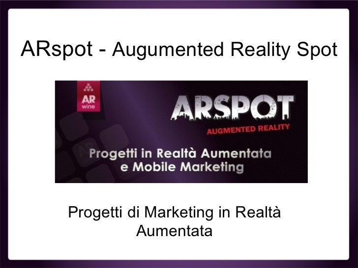 ARspot - Augumented Reality Spot    Progetti di Marketing in Realtà              Aumentata
