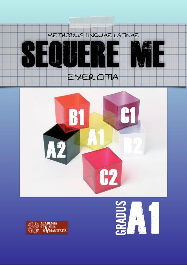 SEQUERE ME METHODUS LINGUAE LATINAE EXERCITIA A1 GRADUS A2 B1 B2 C2 C1 A1