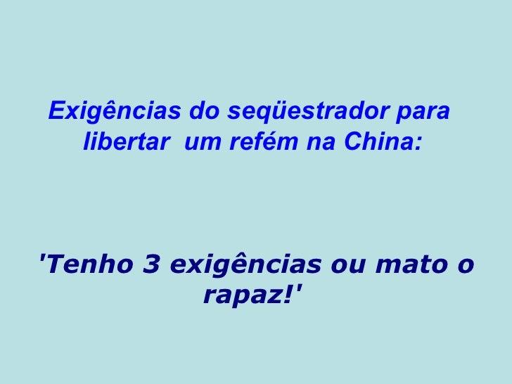 Exigências doseqüestrador para  libertar   um refém na China:   'Tenho 3 exigências ou mato o rapaz!'