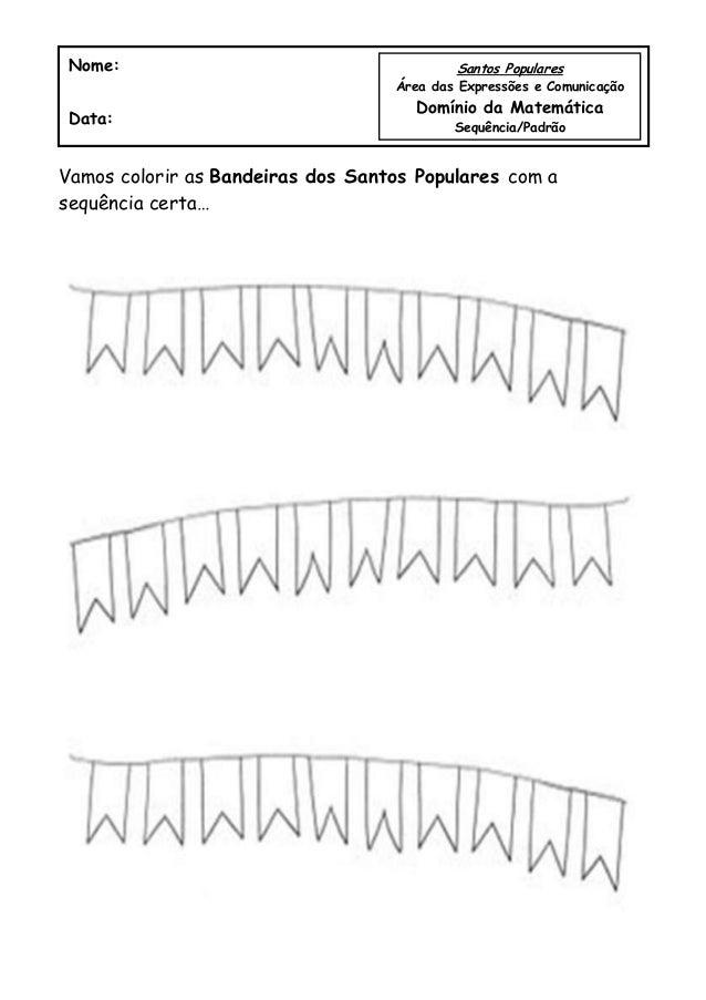 Vamos colorir as Bandeiras dos Santos Populares com asequência certa…Nome:Data:Santos PopularesÁrea das Expressões e Comun...