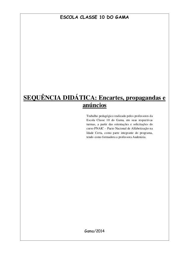 ESCOLA CLASSE 10 DO GAMA SEQUÊNCIA DIDÁTICA: Encartes, propagandas e anúncios Gama/2014 Trabalho pedagógico realizado pelo...