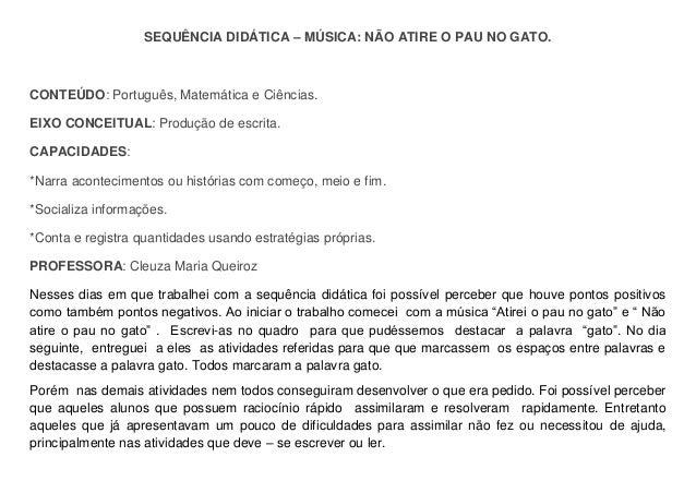 SEQUÊNCIA DIDÁTICA – MÚSICA: NÃO ATIRE O PAU NO GATO. CONTEÚDO: Português, Matemática e Ciências. EIXO CONCEITUAL: Produçã...
