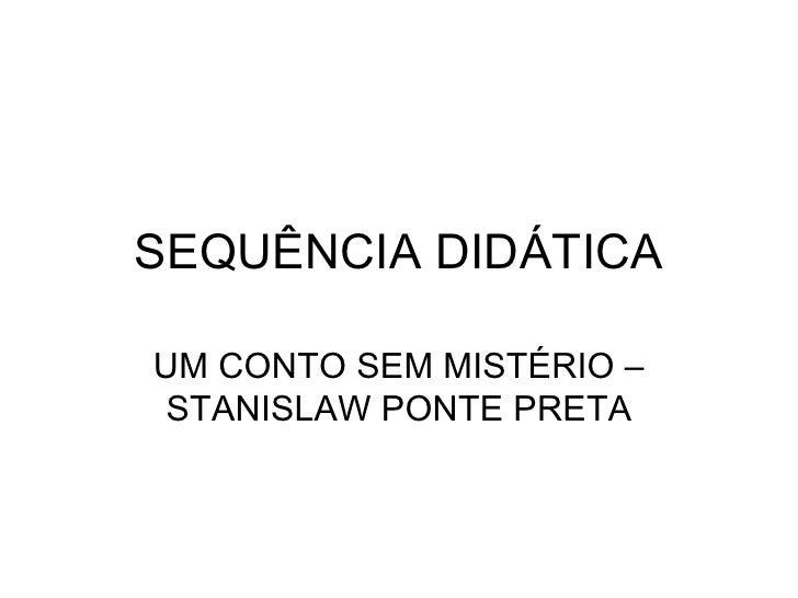 SEQUÊNCIA DIDÁTICA UM CONTO SEM MISTÉRIO – STANISLAW PONTE PRETA
