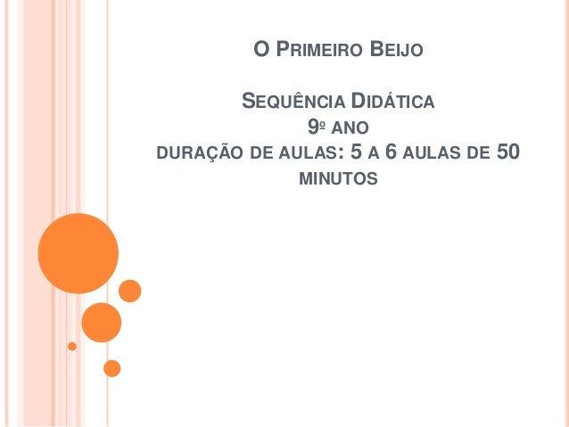 O PRIMEIRO BEIJOSEQUÊNCIA DIDÁTICA9º ANODURAÇÃO DE AULAS: 5 A 6 AULAS DE 50MINUTOS