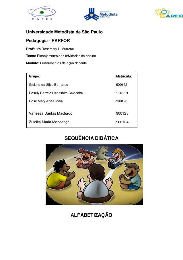 Universidade Metodista de São Paulo  Pedagogia - PARFOR  Profª: Ms.Rosemary L. Verrone  Tema: Planejamento das atividades ...
