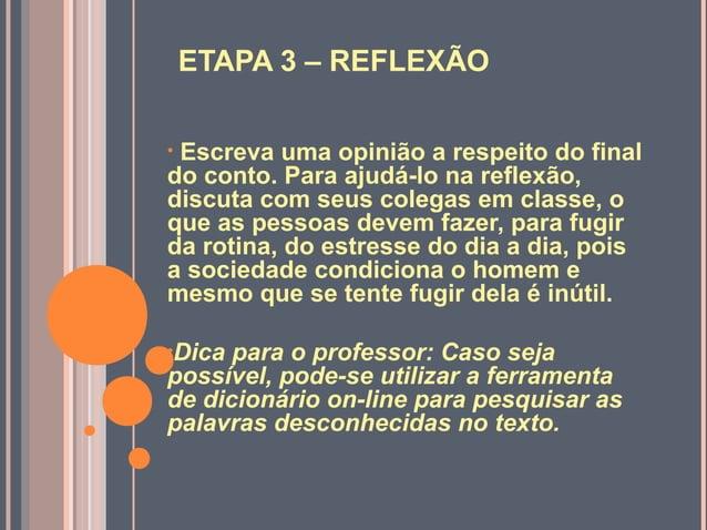 ETAPA 3 – REFLEXÃO• Escreva uma opinião a respeito do finaldo conto. Para ajudá-lo na reflexão,discuta com seus colegas em...