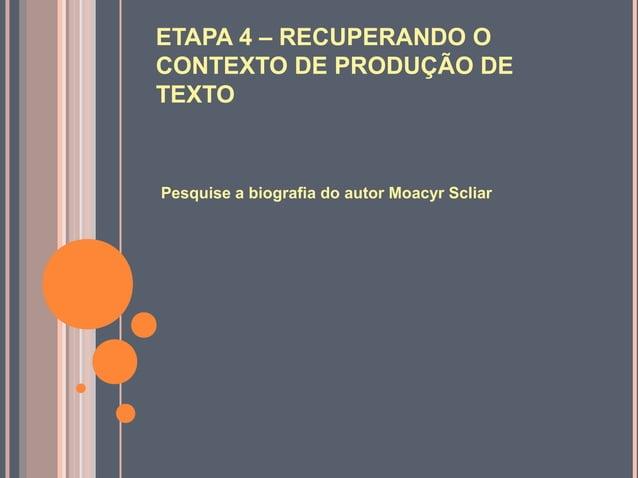 ETAPA 4 – RECUPERANDO OCONTEXTO DE PRODUÇÃO DETEXTOPesquise a biografia do autor Moacyr Scliar