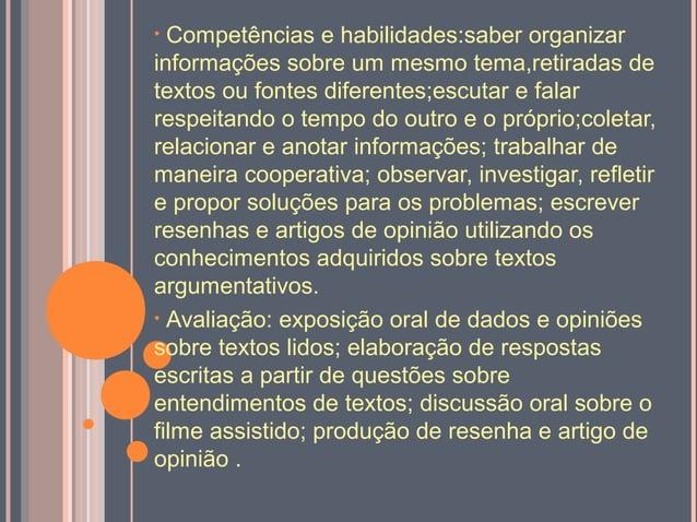 • Competências e habilidades:saber organizarinformações sobre um mesmo tema,retiradas detextos ou fontes diferentes;escuta...