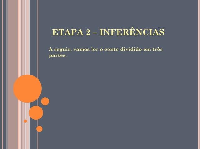 ETAPA 2 – INFERÊNCIASA seguir, vamos ler o conto dividido em trêspartes.