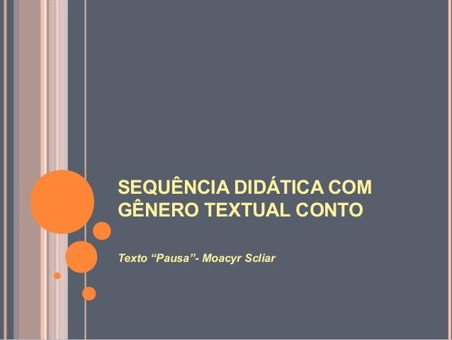 """SEQUÊNCIA DIDÁTICA COMGÊNERO TEXTUAL CONTOTexto """"Pausa""""- Moacyr Scliar"""