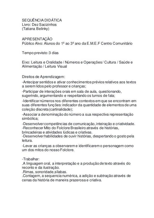 SEQUÊNCIA DIDÁTICA  Livro: Dez Sacizinhos  (Tatiana Belinky)  APRESENTAÇÃO  Público Alvo: Alunos do 1º ao 3º ano da E.M.E....