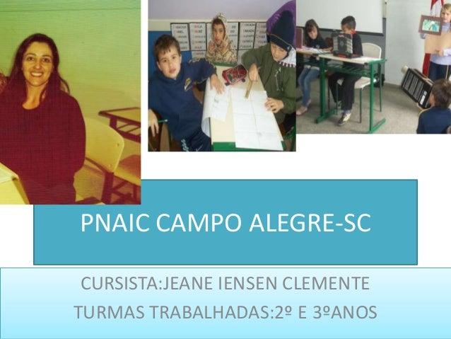 PNAIC CAMPO ALEGRE-SC  CURSISTA:JEANE IENSEN CLEMENTE  TURMAS TRABALHADAS:2º E 3ºANOS