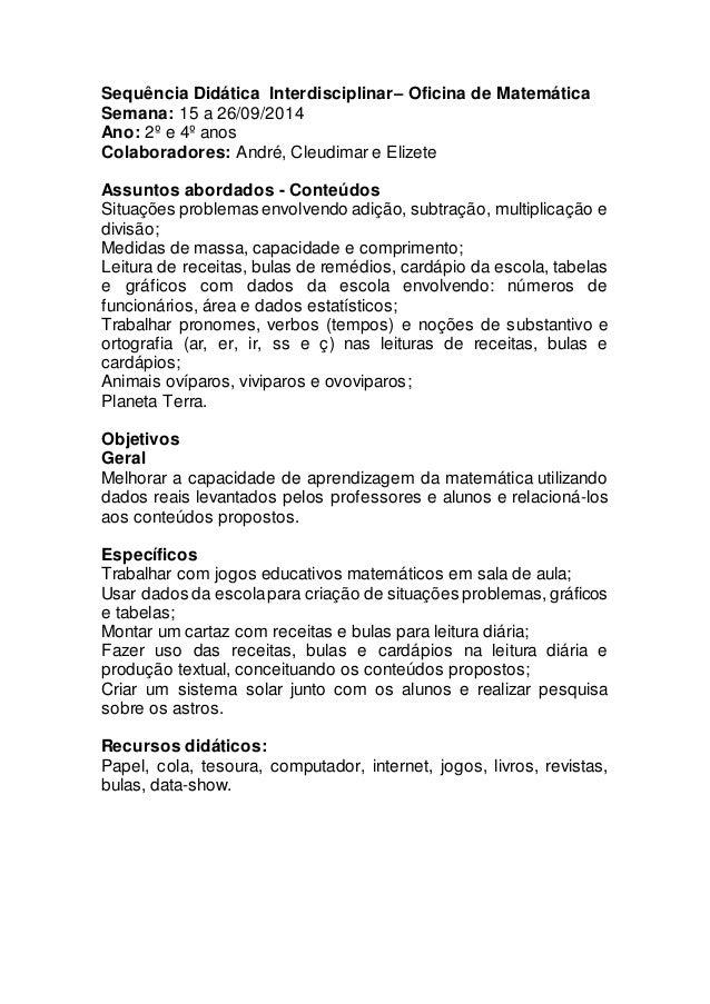 Sequência Didática Interdisciplinar– Oficina de Matemática  Semana: 15 a 26/09/2014  Ano: 2º e 4º anos  Colaboradores: And...