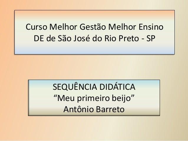 """Curso Melhor Gestão Melhor EnsinoDE de São José do Rio Preto - SPSEQUÊNCIA DIDÁTICA""""Meu primeiro beijo""""Antônio Barreto"""