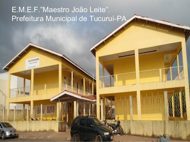"""E.M.E.F.""""Maestro João Leite"""". Prefeitura Municipal de Tucuruí-PA."""