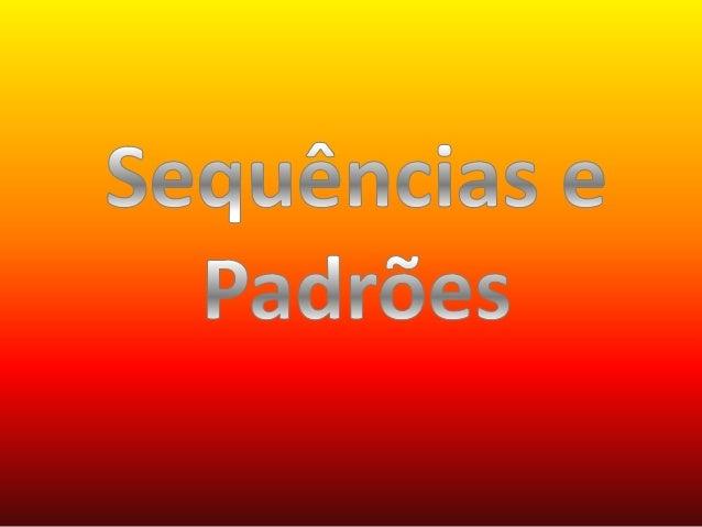 Sequência • É um conjunto ou grupo de objetos de qualquer tipo, organizados ou escritos numa determinada ordem.