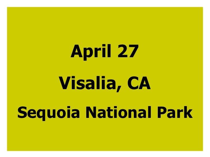 April 27 Visalia, CA Sequoia National Park