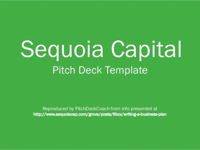 1 Sequoia Capital Pitch Deck Template Reproduced by PitchDeckCoach from info presented at http://www.sequoiacap.com/grove/...