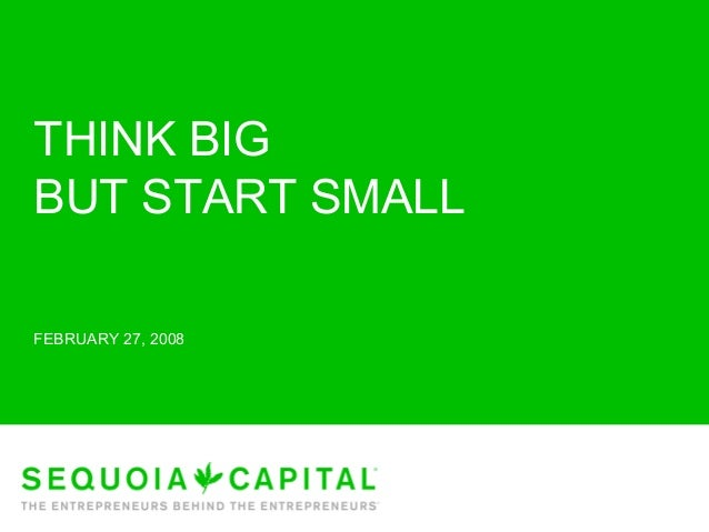 THINK BIG BUT START SMALL FEBRUARY 27, 2008