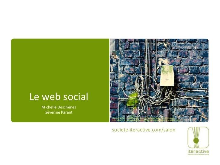 Le web social<br />Michelle DeschênesSéverine Parent<br />Mathias PASTWA, « social network hub», 2009, [2671066786.jpg], ...