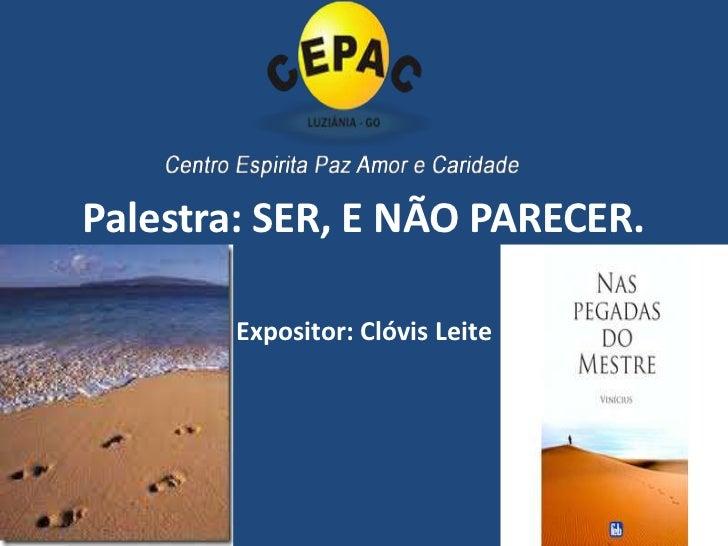 Palestra: SER, E NÃO PARECER.<br />Expositor: Clóvis Leite<br />