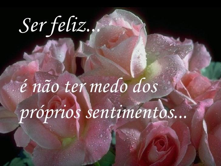 Diagramação - Ir. M. Luiza Morschel, SND, 2003 Ser feliz... é não ter medo dos próprios sentimentos...