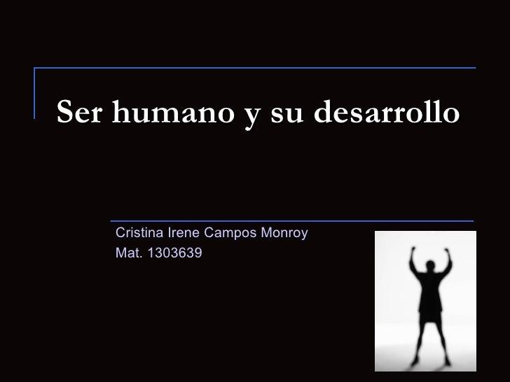 Ser humano y su desarrollo Cristina Irene Campos Monroy Mat. 1303639
