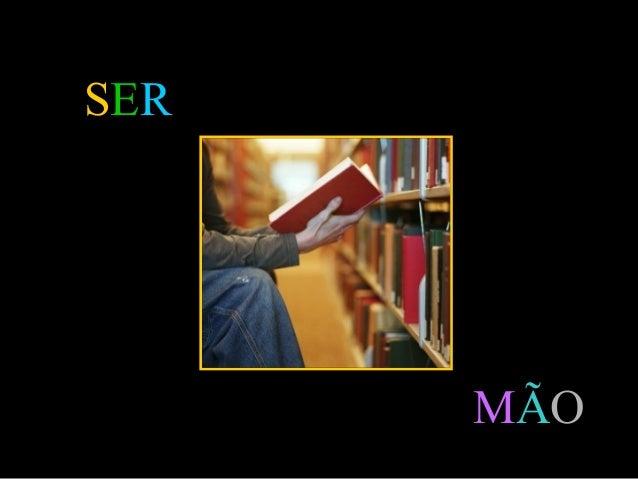 Slide feito por Luana Rodrigues em 06.09.03 – luannarj@uol.com.br SER MÃO