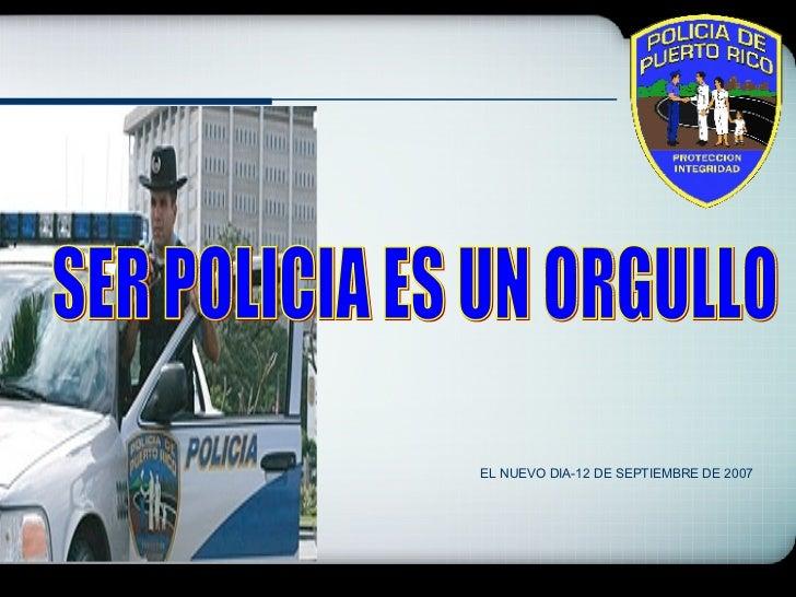 SER POLICIA ES UN ORGULLO  EL NUEVO DIA-12 DE SEPTIEMBRE DE 2007
