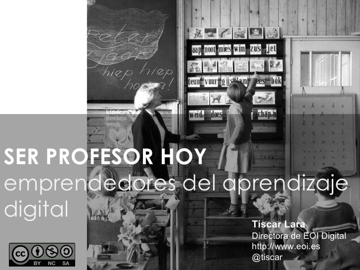 SER PROFESOR HOYemprendedores del aprendizajedigital             Tíscar Lara                      Directora de EOI Digital...