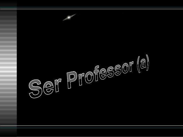 """""""Professor é aquela pessoa que lapida diamantes."""""""