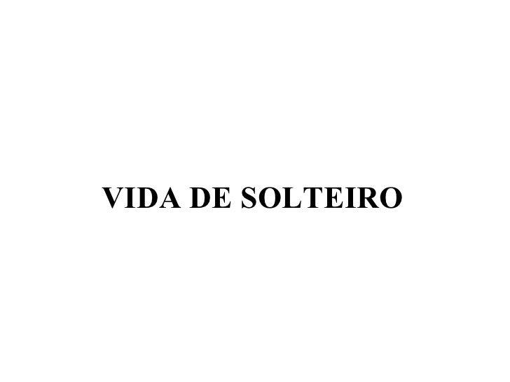 VIDA DE SOLTEIRO