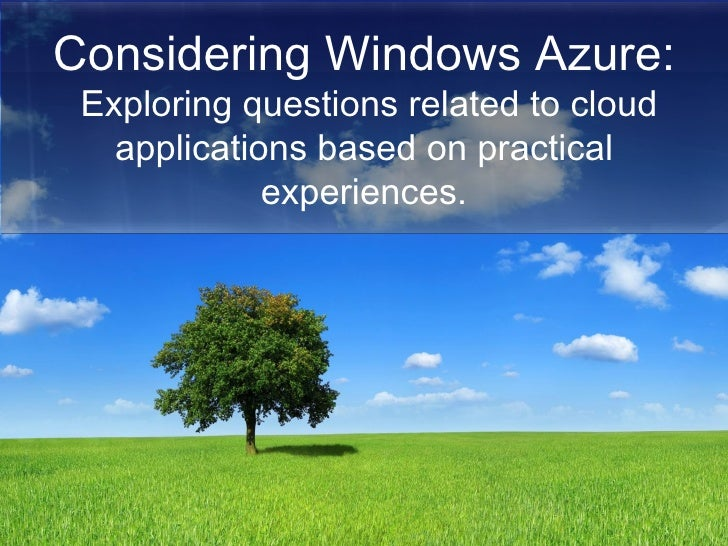 Considering Windows Azure:  Exploring questions related to cloud applications based on practical experiences.