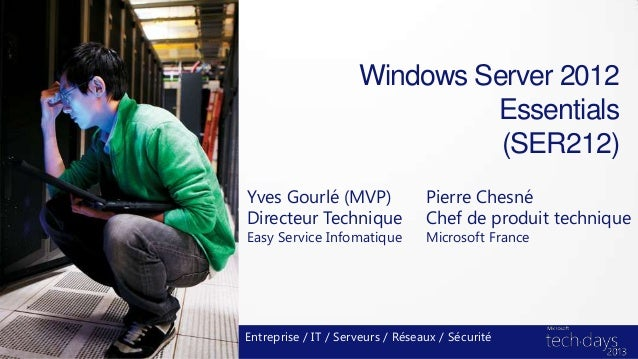 Windows Server 2012Essentials(SER212)Yves Gourlé (MVP)Directeur TechniqueEasy Service InfomatiqueEntreprise / IT / Serveur...