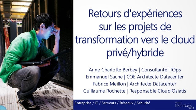 Retours dexpériencessur les projets detransformation vers le cloudprivé/hybrideAnne Charlotte Berbey | Consultante ITOpsEm...