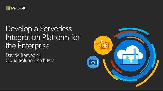 Develop a Serverless Integration Platform for the Enterprise Slide 3