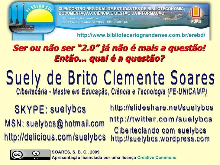 """Ser ou não ser """"2.0"""" já não é mais a questão!   Então... qual é a questão?   SKYPE: suelybcs http://delicious.com/suelybcs..."""